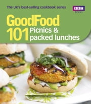 Good Food: 101 Picnics & Packed Lunches: Triple-tested Recipes ebook by Sharon Brown