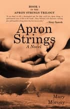 Apron Strings - A Novel ebook by