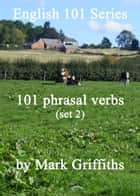 English 101 Series: 101 phrasal verbs (set 2) ebook by Mark Griffiths