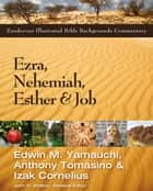 Ezra, Nehemiah, Esther, and Job ebook by Edwin Yamauchi,Anthony Tomasino,Izak Cornelius,John H. Walton