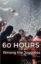 60 Hours Among the Juggalos ebook by Laremy Legel
