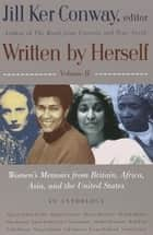 Written by Herself: Volume 2 - Women's Memoirs From Britain, Africa, Asia and the United States ebook by Jill Ker Conway