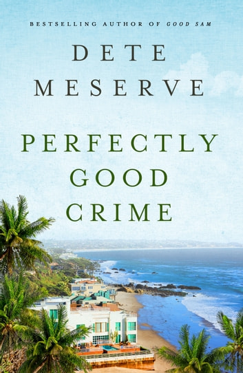 Perfectly Good Crime ebook by Dete Meserve