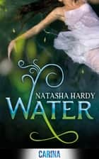 Water (The Mermaid Legacy, Book 1) ebook by Natasha Hardy