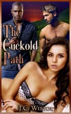 The Cuckold Path ebook by J.C. Wittol,Moira Nelligar