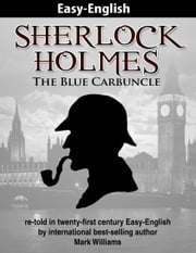 Sherlock Holmes: The Blue Carbuncle - re-told in 21st century Easy-English ebook by Mark Williams