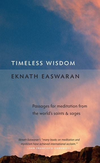 Timeless Wisdom - Passages for Meditation from the World's Saints and Sages ebook by Eknath Easwaran