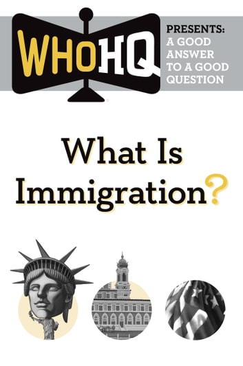 What Is Immigration? - A Good Answer to a Good Question ebook by Who HQ