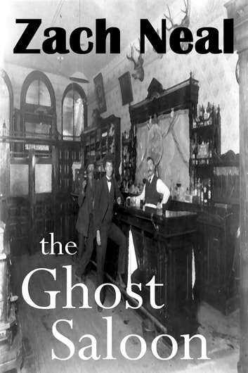 The Ghost Saloon ebook by Zach Neal