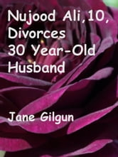 Nujood Ali, 10, Divorces Her 30 Year-Old Husband ebook by Jane Gilgun
