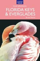 Florida Keys & Everglades Travel Adventures 6th ed. ebook by Bruce  Morris