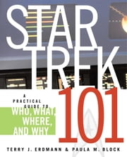 Star Trek 101: A Practical Guide to Who, What, Where, and Why ebook by Terry J. Erdmann