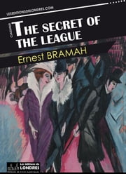 The secret of the League ebook by Ernest Bramah