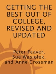 Getting the Best Out of College, Revised and Updated - Insider Advice for Success from a Professor, a Dean, and a Recent Grad ebook by Peter Feaver,Sue Wasiolek,Anne Crossman