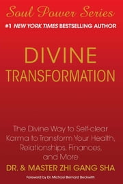 Divine Transformation - The Divine Way to Self-clear Karma to Transform Your Health, Relationships, Finances, and More ebook by Zhi Gang Sha Dr.