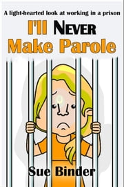 I'll Never Make Parole ebook by Sue Binder