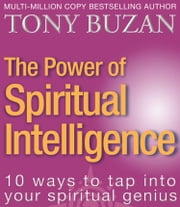 The Power of Spiritual Intelligence: 10 ways to tap into your spiritual genius ebook by Tony Buzan