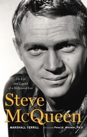 Steve McQueen: The Life And Legend Of A Hollywood Icon ebook by Marshall Terrill