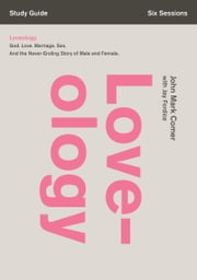 Loveology Study Guide - God. Love. Marriage. Sex. And the Never-Ending Story of Male and Female. ebook by John Mark Comer,Jay Fordice