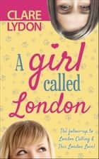 A Girl Called London ebook by Clare Lydon