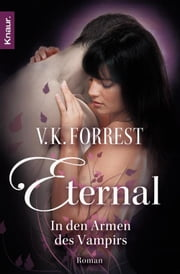 Eternal - In den Armen des Vampirs - Roman ebook by V. K. Forrest