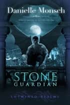Stone Guardian ebook by Danielle Monsch