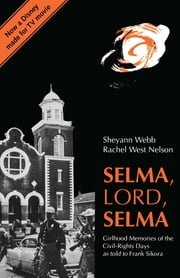 Selma, Lord, Selma - Girlhood Memories of the Civil Rights Days ebook by Sheyann Webb-Christburg,Rachel West Nelson Milhouse,Frank Sikora