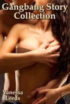 Gangbang Story Collection ebook by Vanessa Leeds