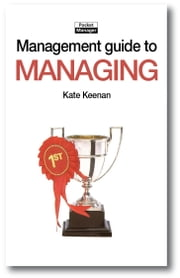 The Management Guide to Managing: Succeeding by Design rather than Luck ebook by Kate Keenan