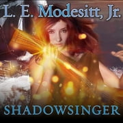 Shadowsinger - The Final Novel of The Spellsong Cycle audiobook by L. E. Modesitt Jr.