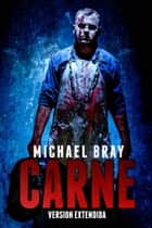 Carne. Version Extendida. ebook by Michael Bray