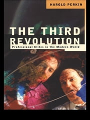 The Third Revolution - Professional Elites in the Modern World ebook by Professor Harold Perkin,Harold Perkin