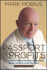 Passport to Profits - Why the Next Investment Windfalls Will be Found Abroad and How to Grab Your Share ebook by Mark Mobius