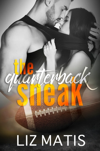 The Quarterback Sneak ebook by Liz Matis