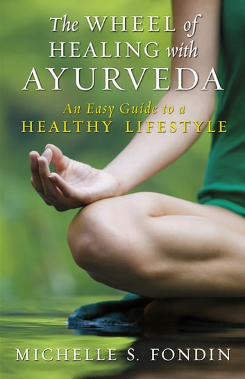 The Wheel of Healing with Ayurveda - An Easy Guide to a Healthy Lifestyle ebook by Michelle S. Fondin