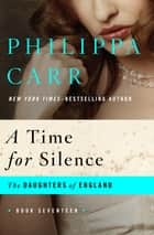 A Time for Silence ebook by Philippa Carr