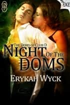 Night of the Doms ebook by Erykah Wyck
