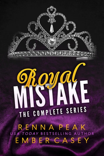 Royal Mistake: The Complete Series ebook by Ember Casey,Renna Peak