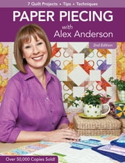Paper Piecing with Alex Anderson - 7 Quilt Projects, Tips, Techniques ebook by Alex Anderson