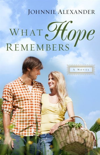What Hope Remembers (Misty Willow Book #3) ebook by Johnnie Alexander