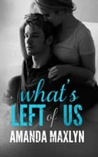 What's Left of Us (What's Left of Me #2) ebook by Amanda Maxlyn