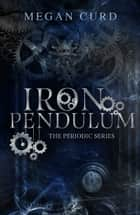 Iron Pendulum ebook by Megan Curd