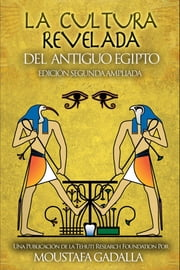 La Cultura Revelada Del Antiguo Egipto ebook by Moustafa Gadalla