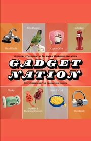 Gadget Nation - A Journey Through the Eccentric World of Invention ebook by FastPencil Premiere