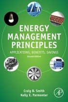 Energy Management Principles ebook by Craig B. Smith,Kelly E. Parmenter