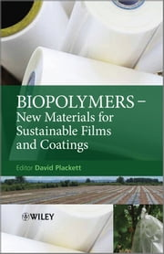 Biopolymers - New Materials for Sustainable Films and Coatings ebook by David Plackett
