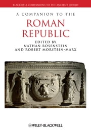 A Companion to the Roman Republic ebook by Nathan Rosenstein,Robert Morstein-Marx