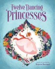 The Twelve Dancing Princesses ebook by Brigette Barrager