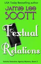 Textual Relations - Gotcha Detective Agency Mystery, #2 ebook by Jamie Lee Scott