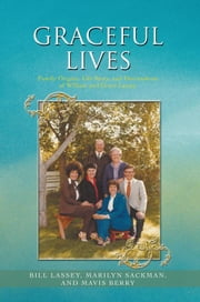Graceful Lives - Family Origins, Life Story, and Descendents of William and Grace Lassey ebook by Marilyn Sackman, Bill Lassey, Mavis Berry